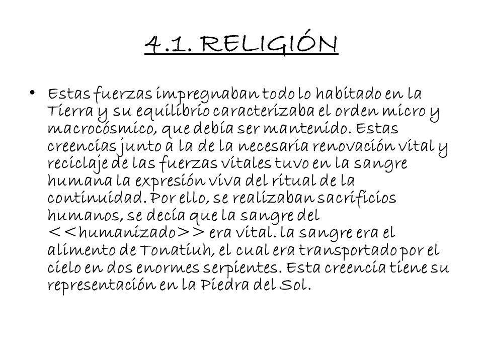 4.1. RELIGIÓN Los dioses estaban integrados de forma variada y mantenían una comunicación constante con los humanos, los que podían llegar a