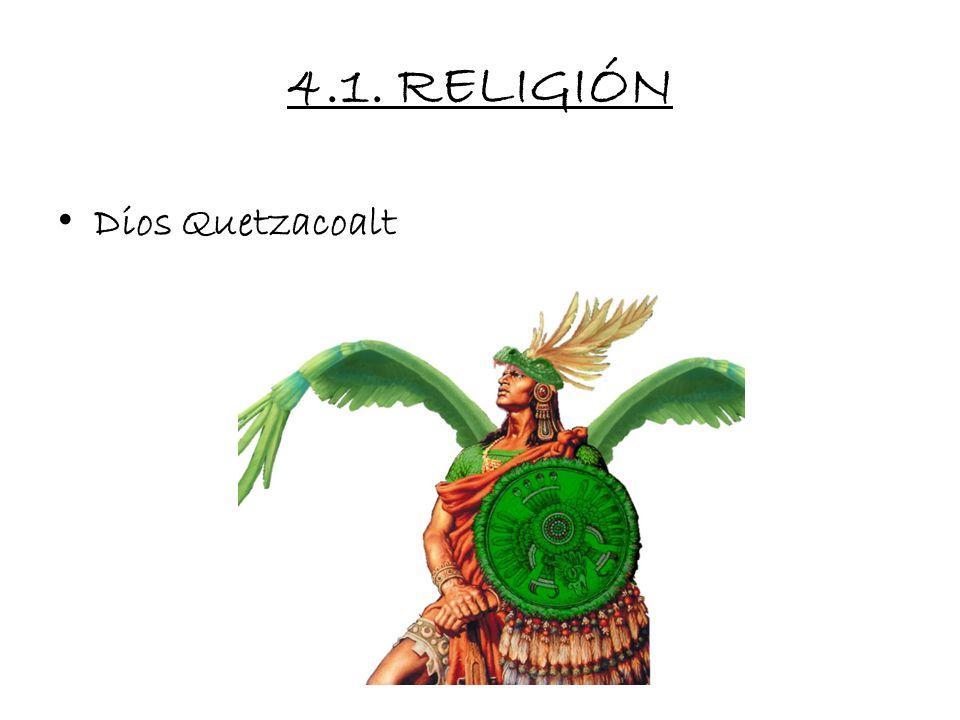 4.1. RELIGIÓN Quetzalcóatl era un dios antiguo, anterior a los mexicas del cual hay diferentes versiones: Para algunos era el creador del hombre, mien