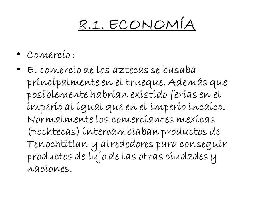 8. ECONOMÍA La economía era próspera. En primer lugar, su control sobre los otros pueblos les permitía contar con abundante mano de obra. La organizac