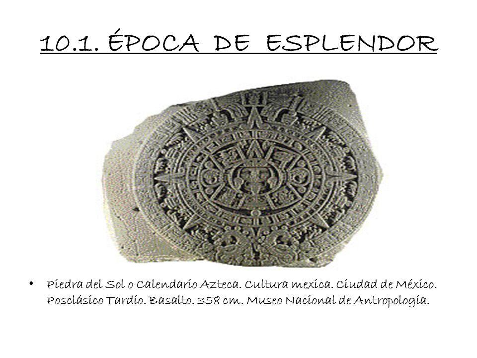 10. ÉPOCA DE ESPLENDOR Con la entronización del quinto señor, Moctezuma Ilhuicamina o Moctezuma I, en 1440 d.C., se consolida el periodo de esplendor