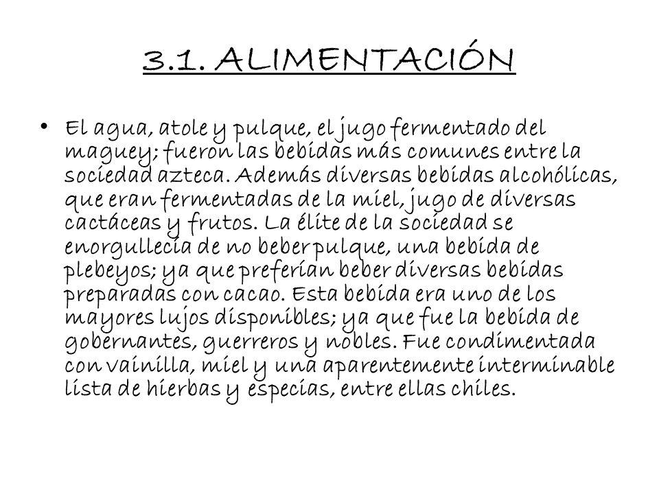 3.1. ALIMENTACIÓN El ingrediente básico y el más importante de la gastronomía azteca fue el maíz, un cultivo que era tan importante para la sociedad a
