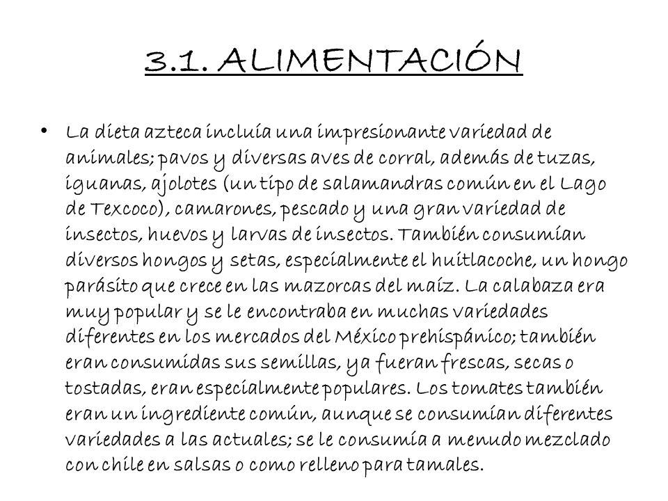 3.1. ALIMENTACIÓN El agua, atole y pulque, el jugo fermentado del maguey; fueron las bebidas más comunes entre la sociedad azteca. Además diversas beb