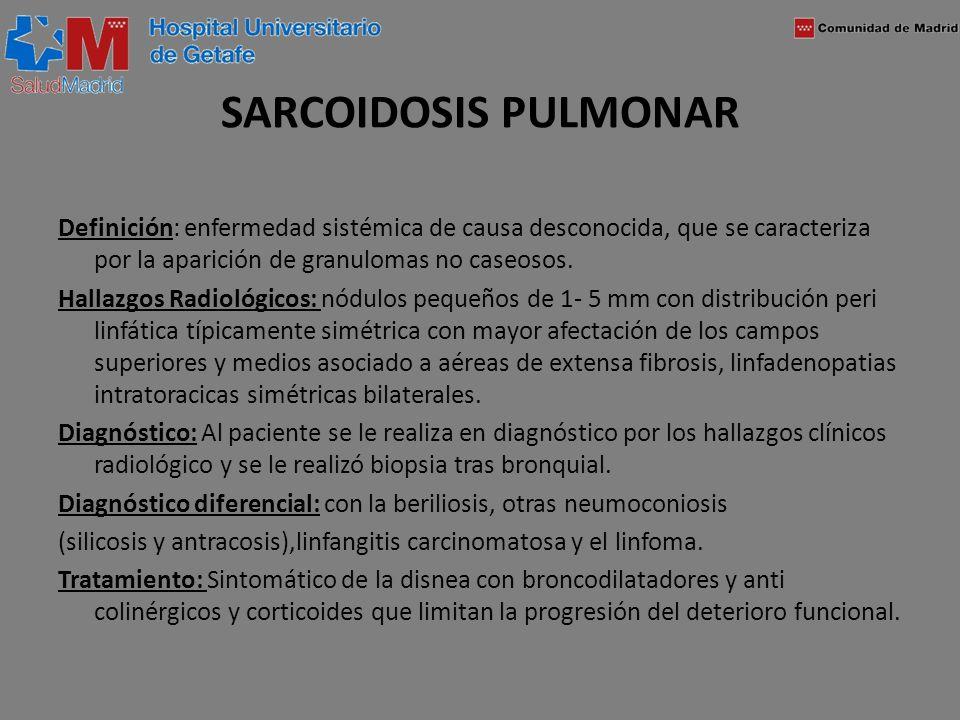 SARCOIDOSIS PULMONAR Definición: enfermedad sistémica de causa desconocida, que se caracteriza por la aparición de granulomas no caseosos. Hallazgos R
