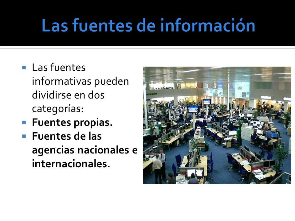 Las fuentes informativas pueden dividirse en dos categorías: Fuentes propias. Fuentes de las agencias nacionales e internacionales.