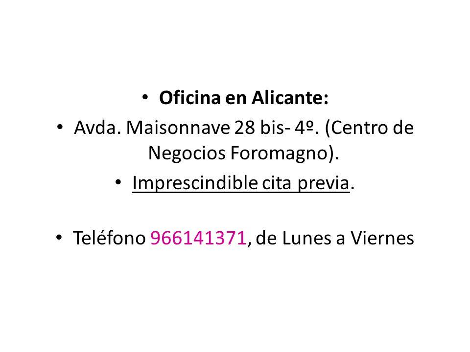Oficina en Alicante: Avda. Maisonnave 28 bis- 4º. (Centro de Negocios Foromagno). Imprescindible cita previa. Teléfono 966141371, de Lunes a Viernes
