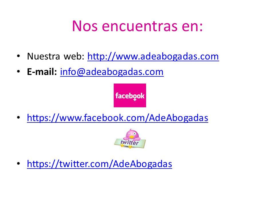 Nos encuentras en: Nuestra web: http://www.adeabogadas.comhttp://www.adeabogadas.com E-mail: info@adeabogadas.cominfo@adeabogadas.com https://www.face