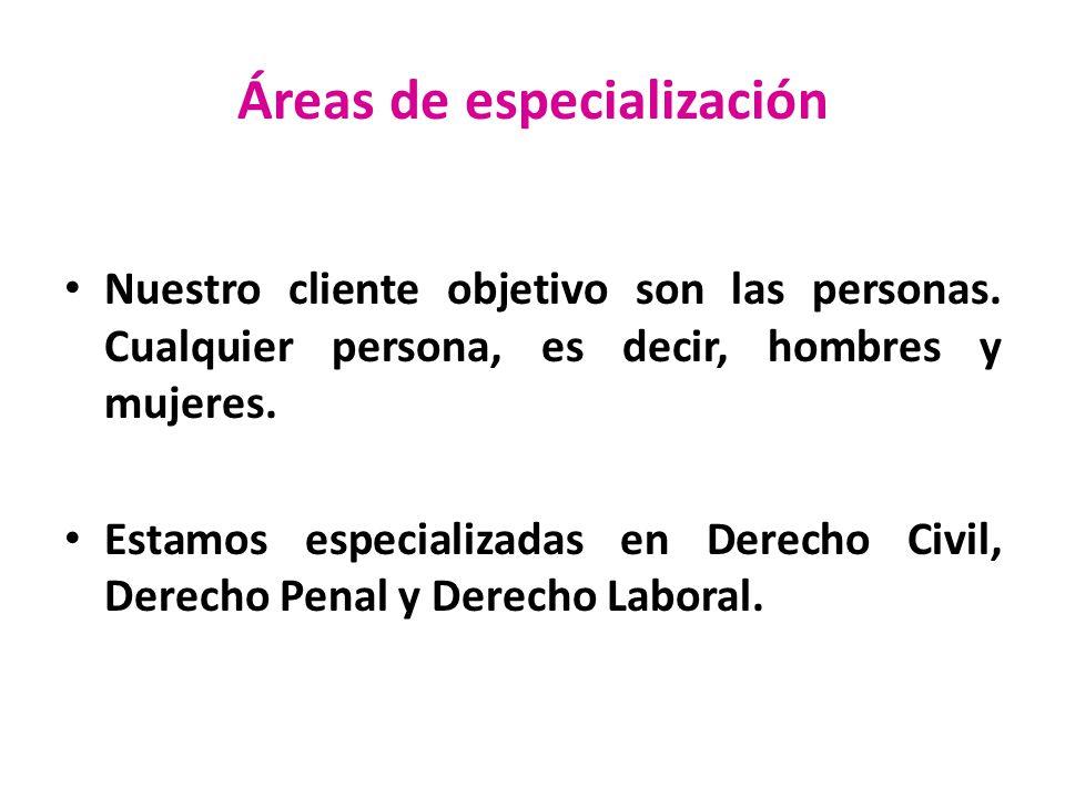 Áreas de especialización Nuestro cliente objetivo son las personas. Cualquier persona, es decir, hombres y mujeres. Estamos especializadas en Derecho