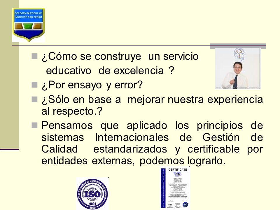 ¿Cómo se construye un servicio educativo de excelencia ? ¿Por ensayo y error? ¿Sólo en base a mejorar nuestra experiencia al respecto.? Pensamos que a