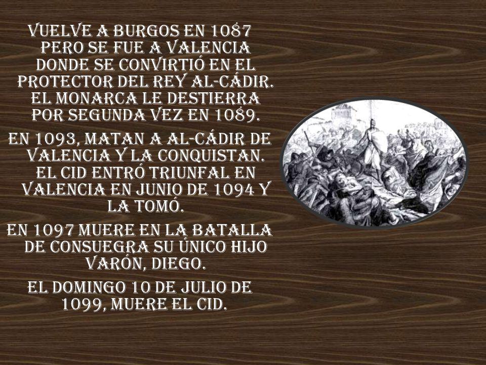 Vuelve a Burgos en 1087 pero se fue a Valencia donde se convirtió en el protector del rey Al-Cádir.