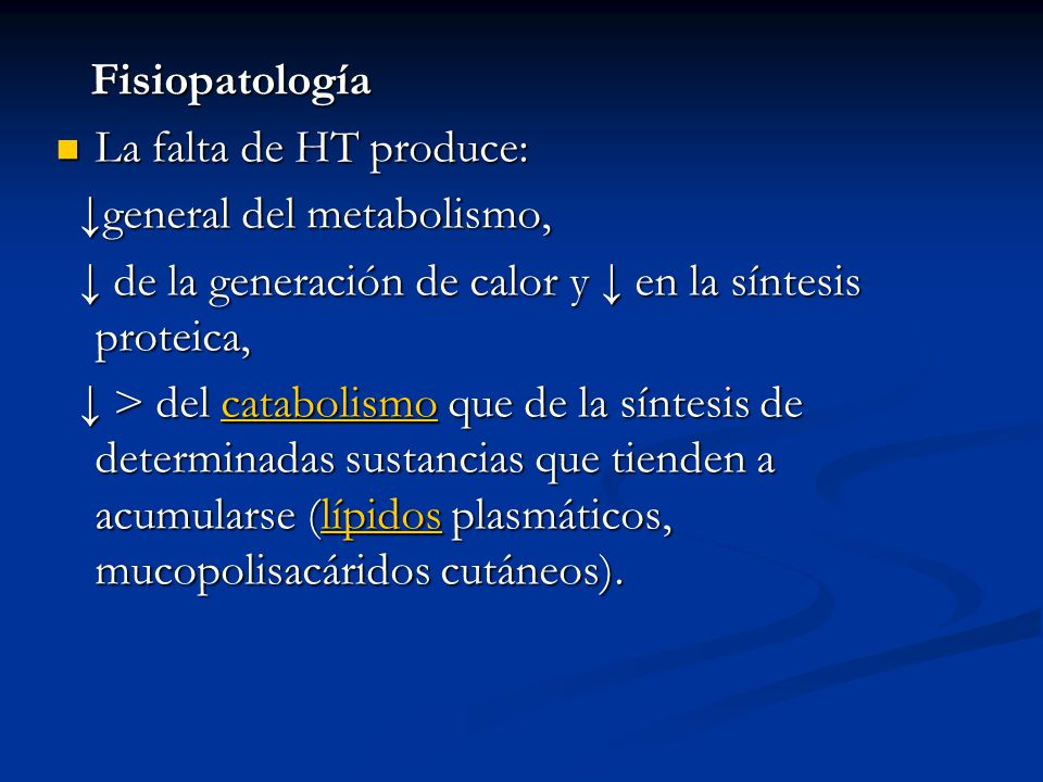 Fisiopatología Fisiopatología La falta de HT produce: La falta de HT produce: general del metabolismo, general del metabolismo, de la generación de ca