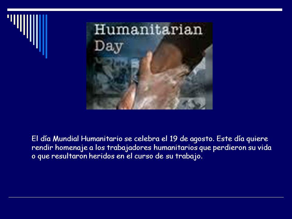 El día Mundial Humanitario se celebra el 19 de agosto. Este día quiere rendir homenaje a los trabajadores humanitarios que perdieron su vida o que res