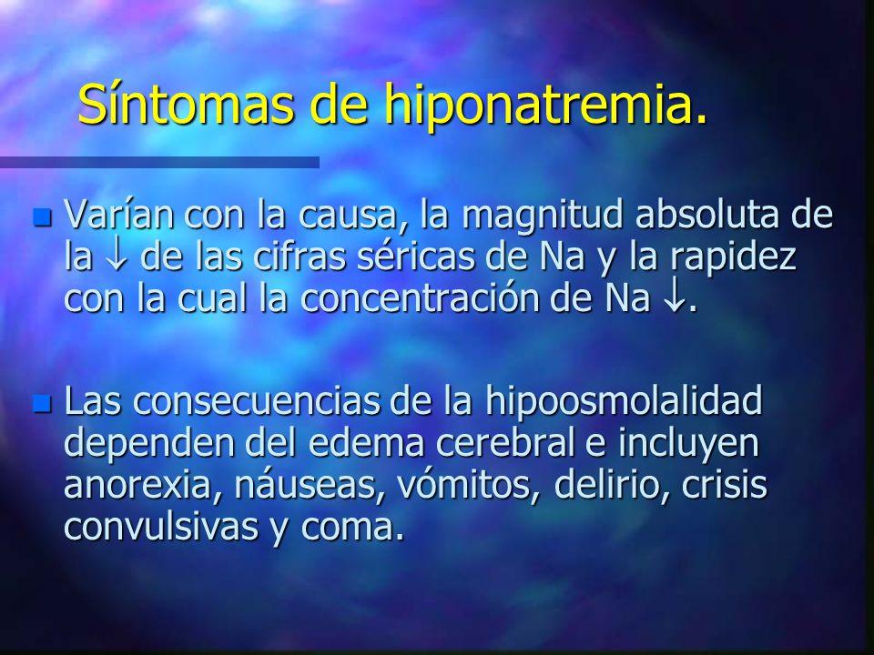 Síntomas de hiponatremia. n Varían con la causa, la magnitud absoluta de la de las cifras séricas de Na y la rapidez con la cual la concentración de N