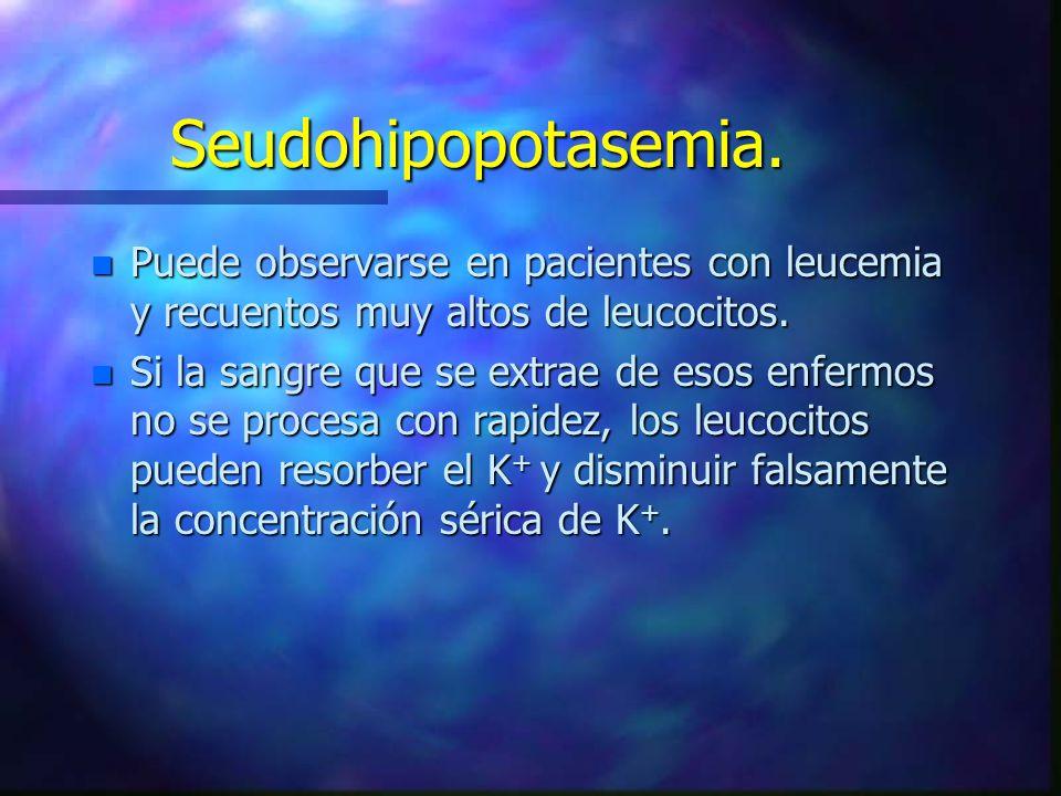 Seudohipopotasemia. n Puede observarse en pacientes con leucemia y recuentos muy altos de leucocitos. n Si la sangre que se extrae de esos enfermos no