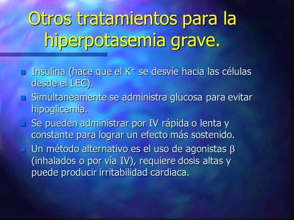 Otros tratamientos para la hiperpotasemia grave. n Insulina (hace que el K + se desvíe hacia las células desde el LEC). n Simultaneamente se administr