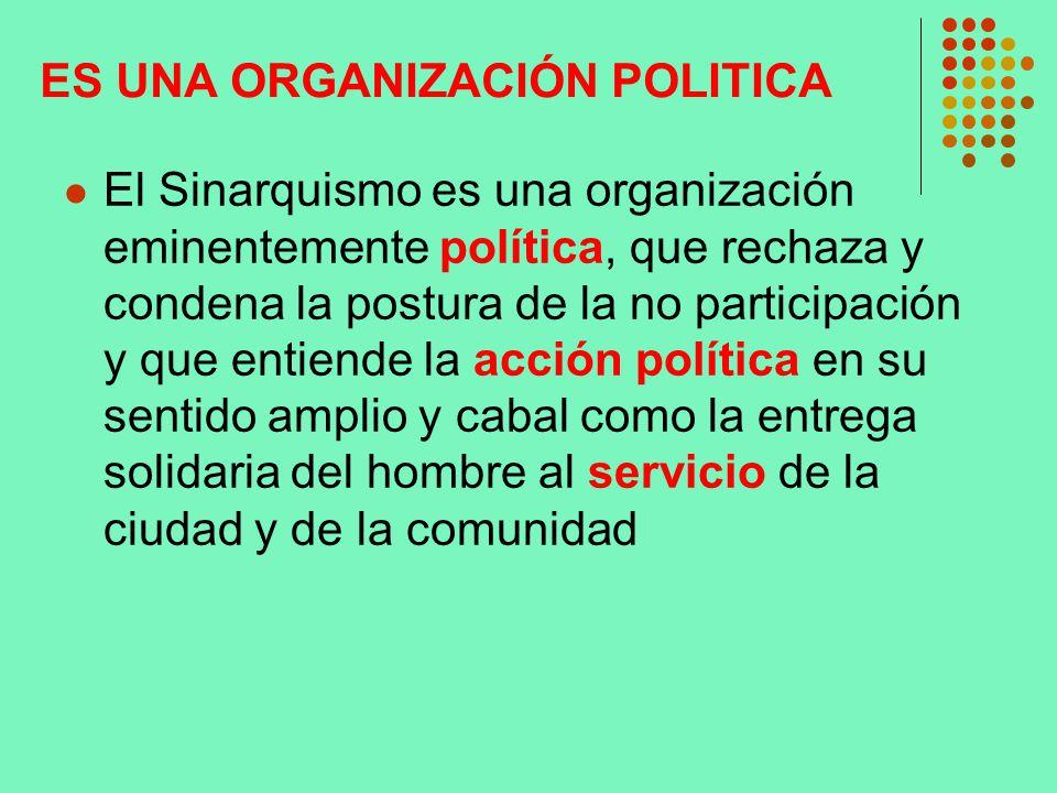 ES UNA ORGANIZACIÓN POLITICA El Sinarquismo es una organización eminentemente política, que rechaza y condena la postura de la no participación y que