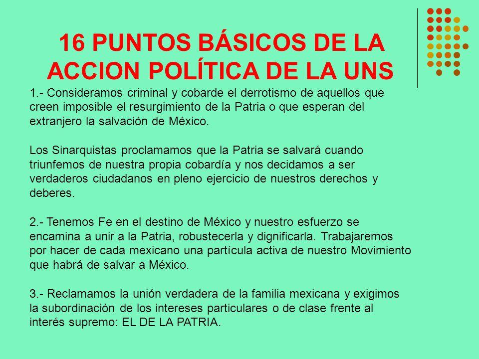 16 PUNTOS BÁSICOS DE LA ACCION POLÍTICA DE LA UNS 1.- Consideramos criminal y cobarde el derrotismo de aquellos que creen imposible el resurgimiento d