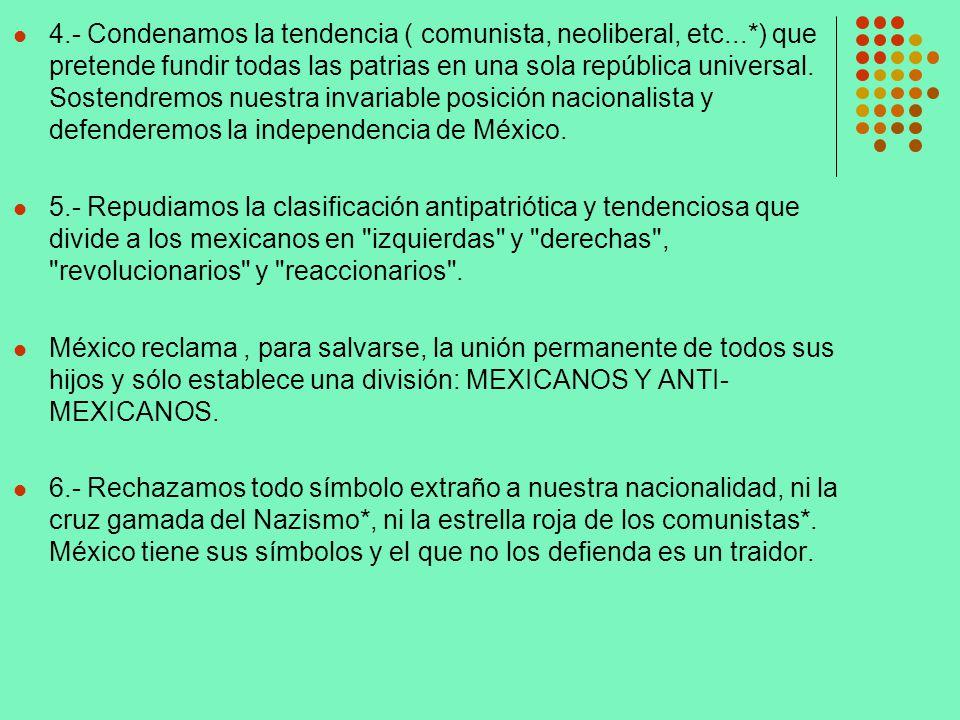 4.- Condenamos la tendencia ( comunista, neoliberal, etc...*) que pretende fundir todas las patrias en una sola república universal. Sostendremos nues