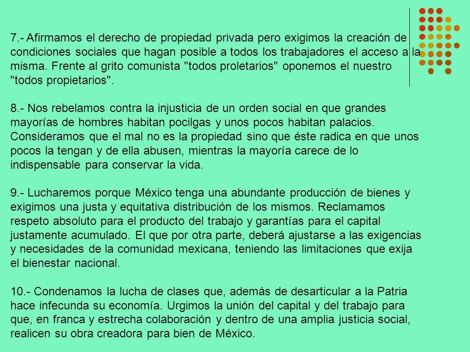 7.- Afirmamos el derecho de propiedad privada pero exigimos la creación de condiciones sociales que hagan posible a todos los trabajadores el acceso a