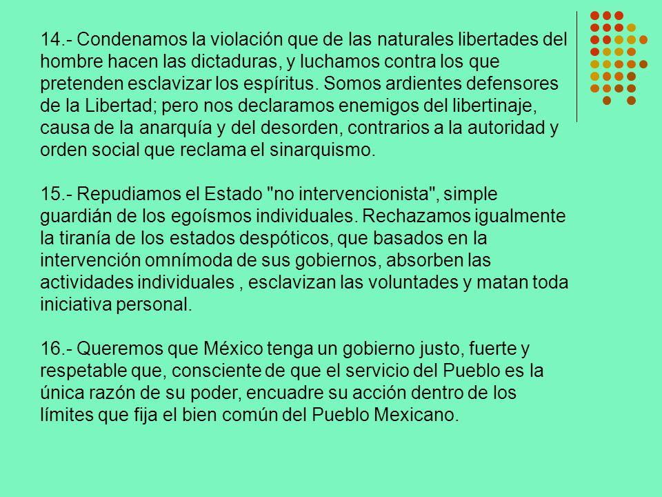 14.- Condenamos la violación que de las naturales libertades del hombre hacen las dictaduras, y luchamos contra los que pretenden esclavizar los espír