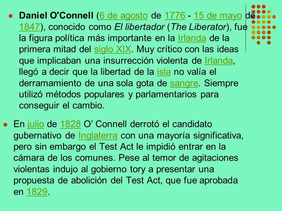 Daniel O'Connell (6 de agosto de 1776 - 15 de mayo de 1847), conocido como El libertador (The Liberator), fue la figura política más importante en la