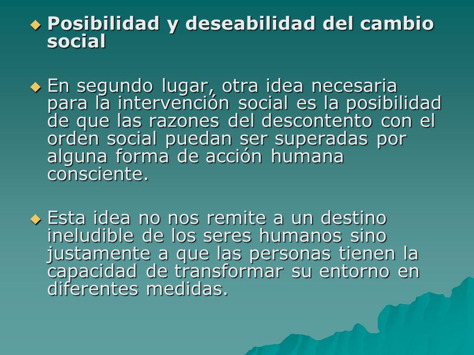 Posibilidad y deseabilidad del cambio social Posibilidad y deseabilidad del cambio social En segundo lugar, otra idea necesaria para la intervención s