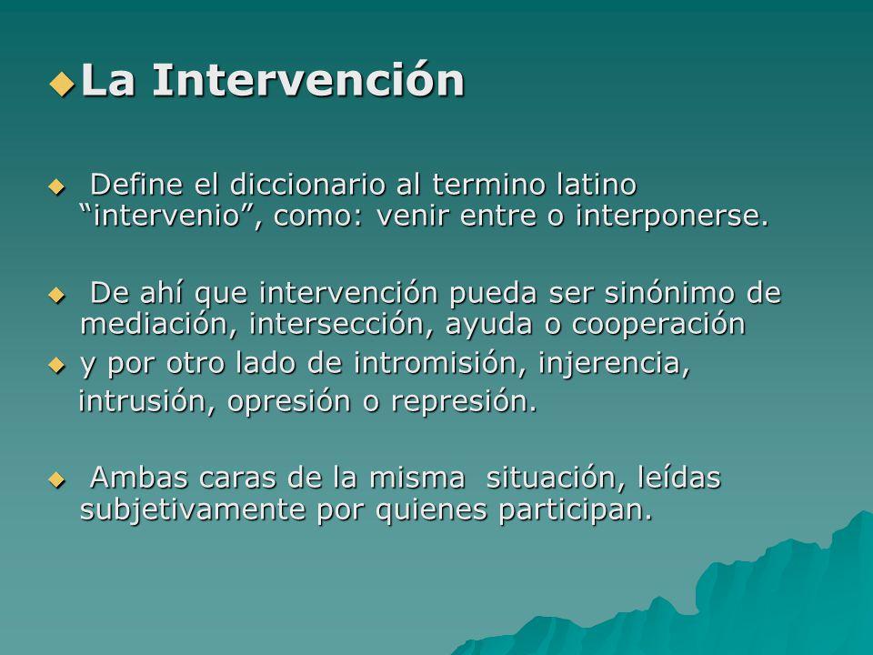 La Intervención La Intervención Define el diccionario al termino latino intervenio, como: venir entre o interponerse. Define el diccionario al termino