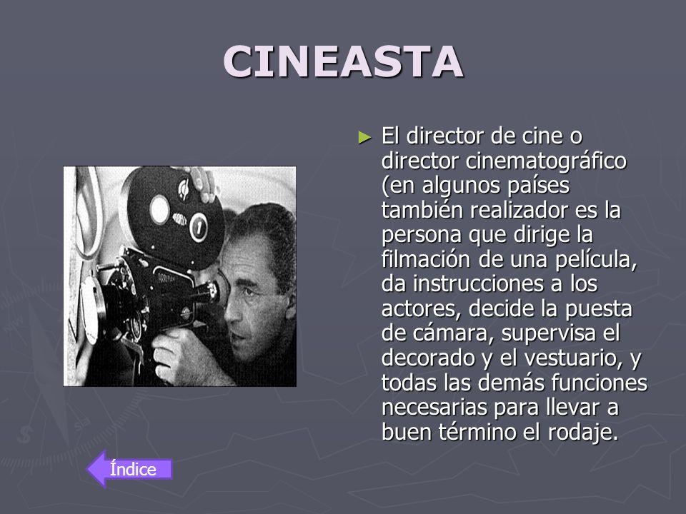 CINEASTA El director de cine o director cinematográfico (en algunos países también realizador es la persona que dirige la filmación de una película, d