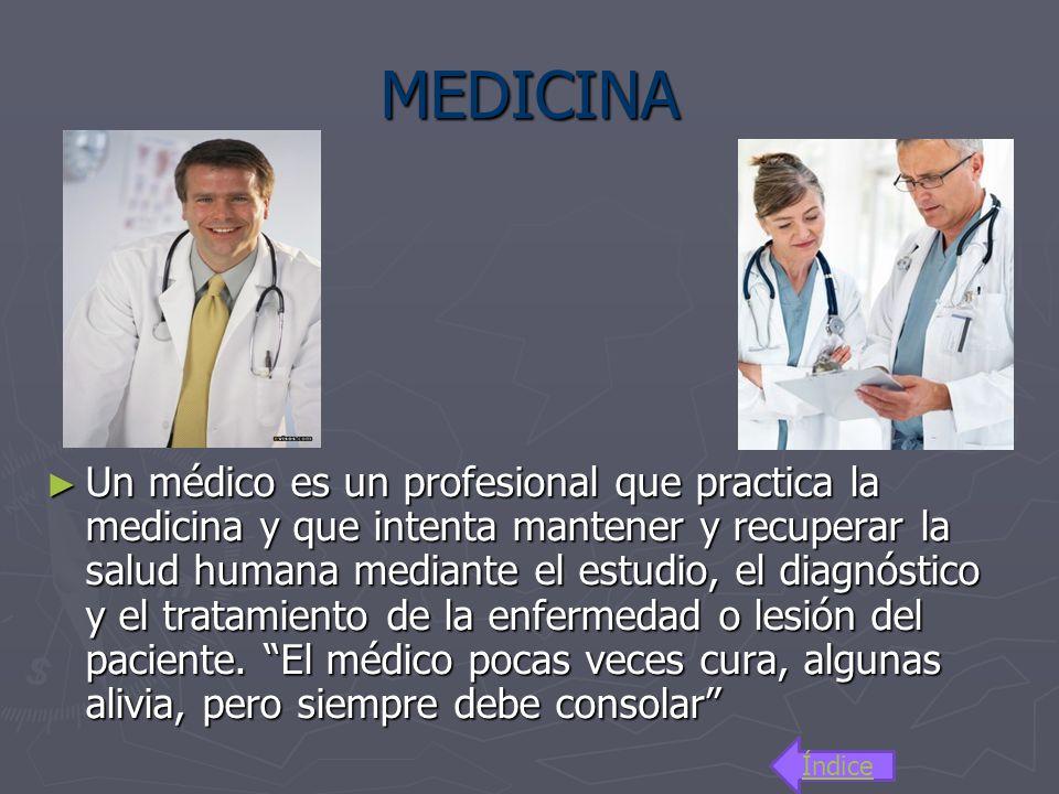 MEDICINA Un médico es un profesional que practica la medicina y que intenta mantener y recuperar la salud humana mediante el estudio, el diagnóstico y