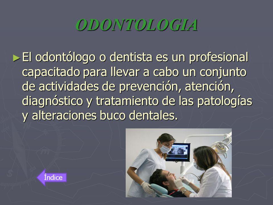 ODONTOLOGIA El odontólogo o dentista es un profesional capacitado para llevar a cabo un conjunto de actividades de prevención, atención, diagnóstico y
