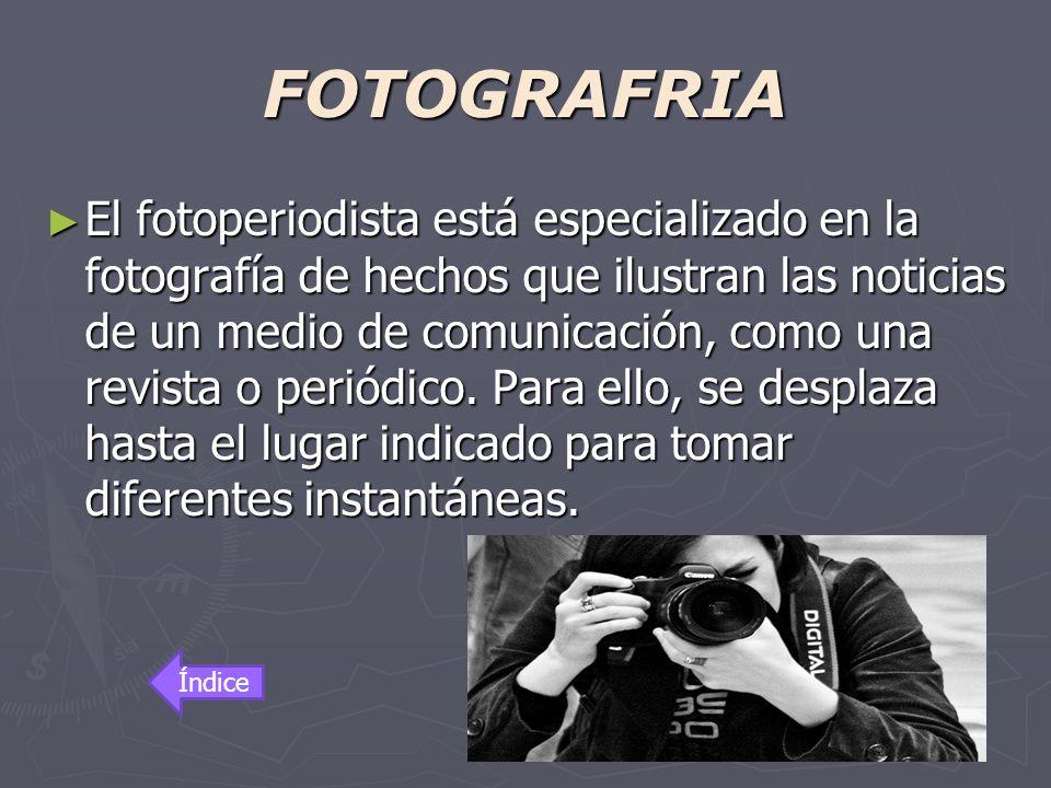 FOTOGRAFRIA El fotoperiodista está especializado en la fotografía de hechos que ilustran las noticias de un medio de comunicación, como una revista o