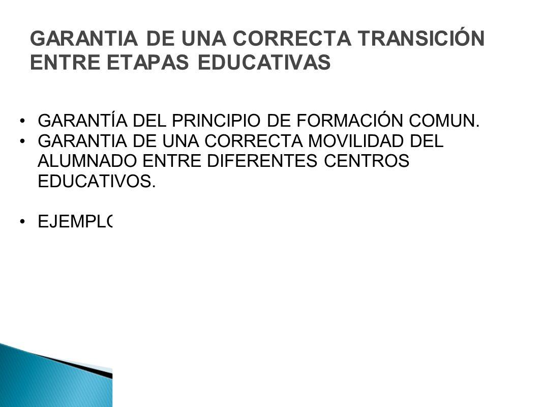 GARANTIA DE UNA CORRECTA TRANSICIÓN ENTRE ETAPAS EDUCATIVAS GARANTÍA DEL PRINCIPIO DE FORMACIÓN COMUN. GARANTIA DE UNA CORRECTA MOVILIDAD DEL ALUMNADO