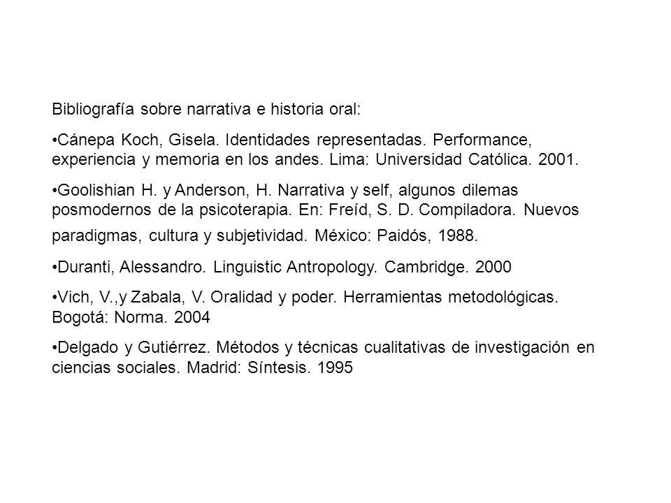 Bibliografía sobre narrativa e historia oral: Cánepa Koch, Gisela. Identidades representadas. Performance, experiencia y memoria en los andes. Lima: U