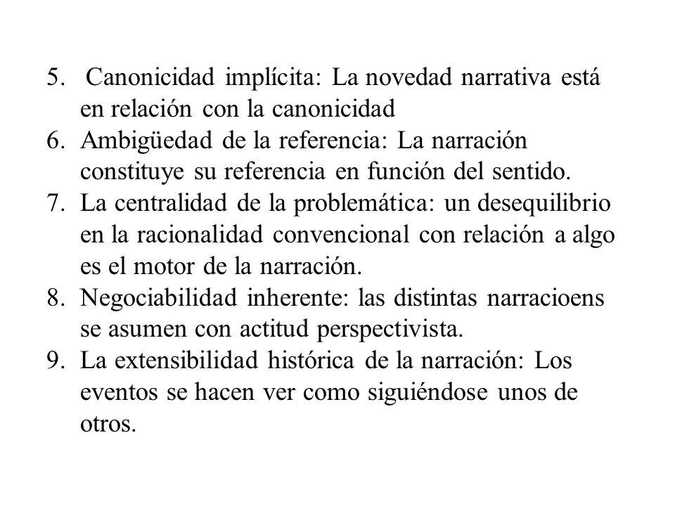 5. Canonicidad implícita: La novedad narrativa está en relación con la canonicidad 6.Ambigüedad de la referencia: La narración constituye su referenci