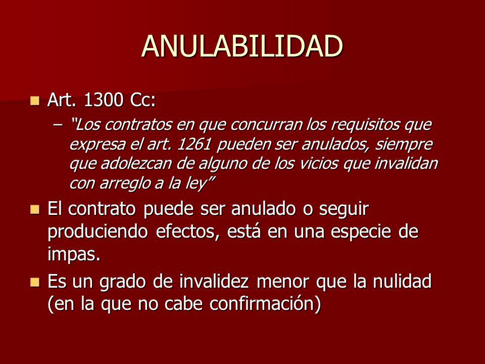 ANULABILIDAD Art. 1300 Cc: Art. 1300 Cc: –Los contratos en que concurran los requisitos que expresa el art. 1261 pueden ser anulados, siempre que adol