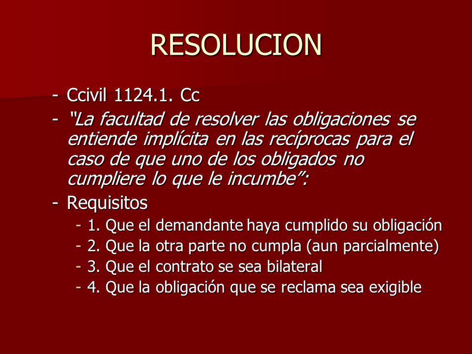 RESOLUCION -Ccivil 1124.1. Cc -La facultad de resolver las obligaciones se entiende implícita en las recíprocas para el caso de que uno de los obligad