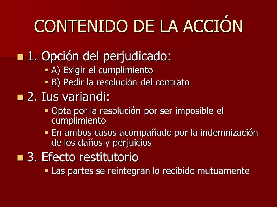 CONTENIDO DE LA ACCIÓN 1. Opción del perjudicado: 1. Opción del perjudicado: A) Exigir el cumplimiento A) Exigir el cumplimiento B) Pedir la resolució