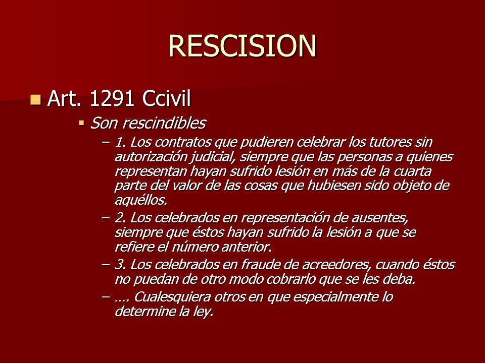 RESCISION Art. 1291 Ccivil Art. 1291 Ccivil Son rescindibles Son rescindibles –1. Los contratos que pudieren celebrar los tutores sin autorización jud