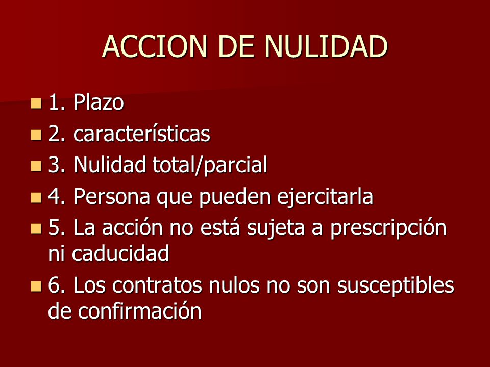 ACCION DE NULIDAD 1. Plazo 1. Plazo 2. características 2. características 3. Nulidad total/parcial 3. Nulidad total/parcial 4. Persona que pueden ejer