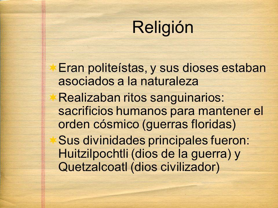 Religión Eran politeístas, y sus dioses estaban asociados a la naturaleza Realizaban ritos sanguinarios: sacrificios humanos para mantener el orden có