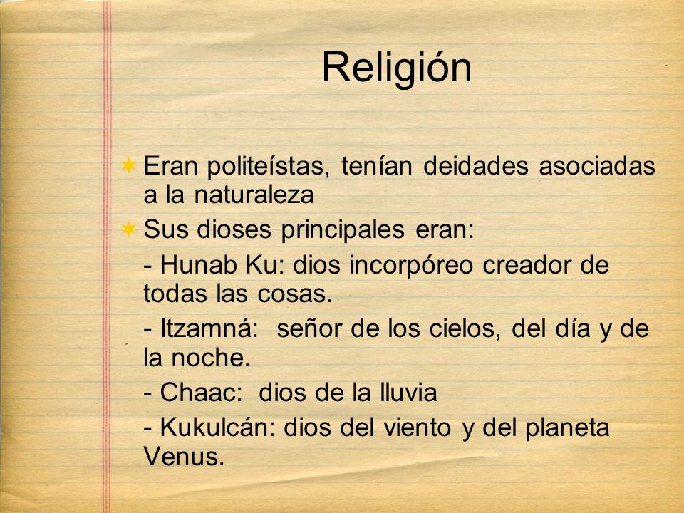 Religión Eran politeístas, tenían deidades asociadas a la naturaleza Sus dioses principales eran: - Hunab Ku: dios incorpóreo creador de todas las cos