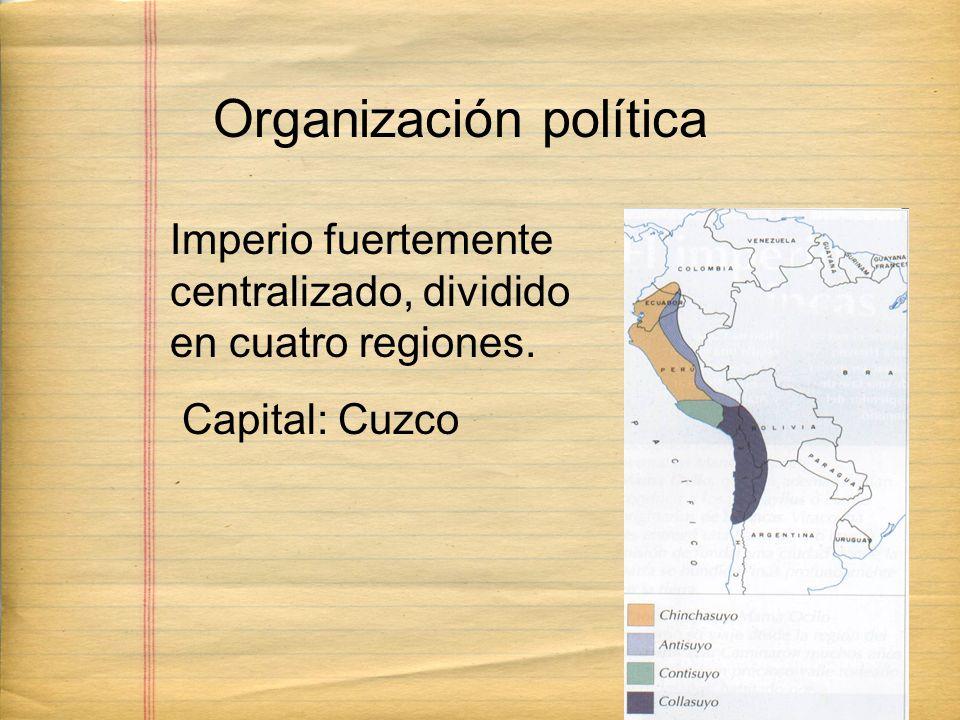 Imperio fuertemente centralizado, dividido en cuatro regiones. Capital: Cuzco Organización política