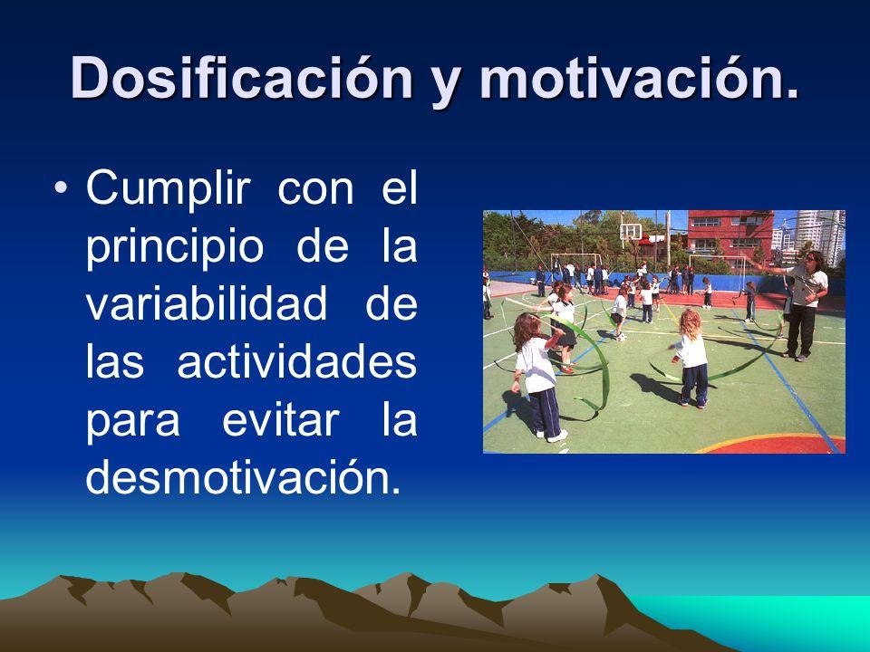 Dosificación y motivación. Cumplir con el principio de la variabilidad de las actividades para evitar la desmotivación.
