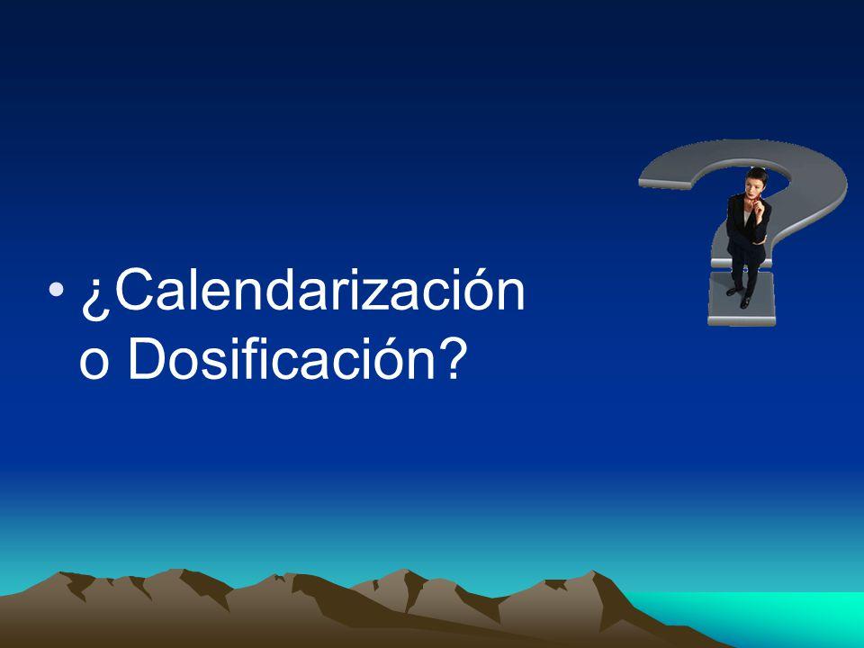 ¿Calendarización o Dosificación?