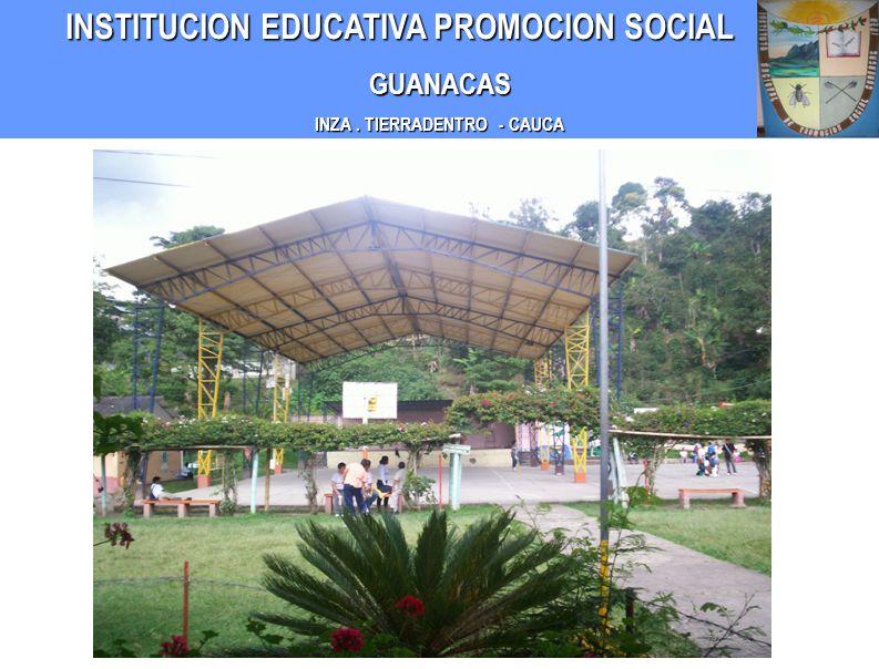 INSTITUCION EDUCATIVA PROMOCION SOCIAL INSTITUCION EDUCATIVA PROMOCION SOCIALGUANACAS INZA. TIERRADENTRO - CAUCA