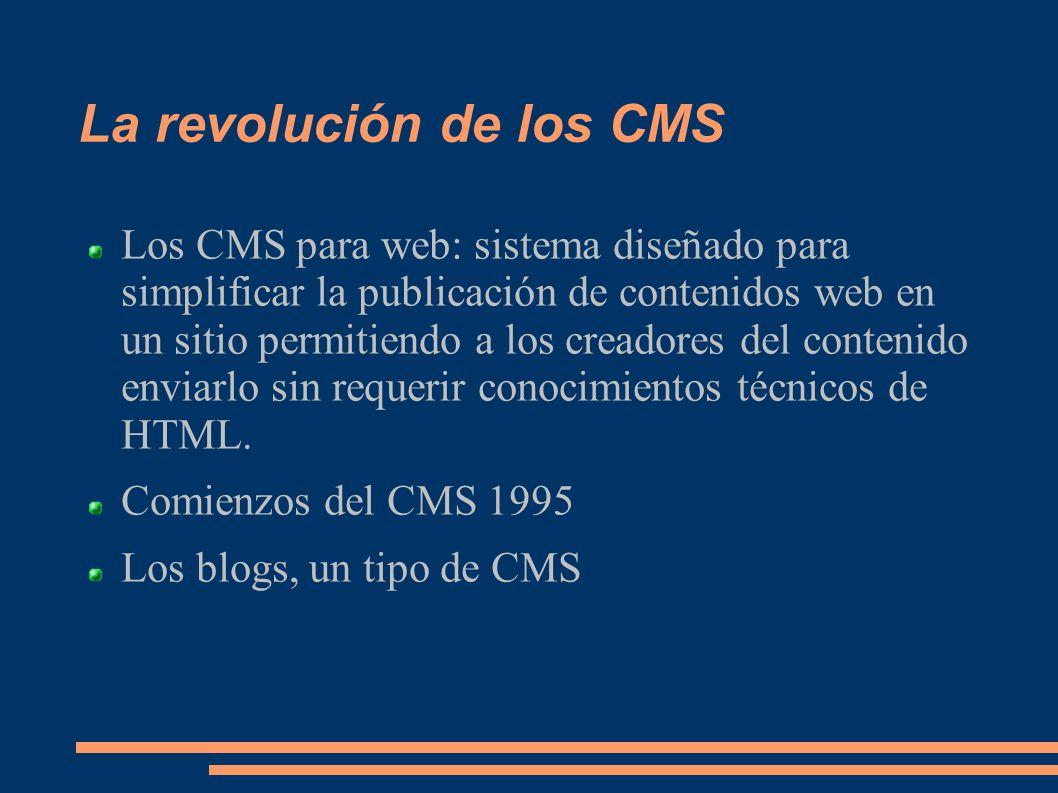 La revolución de los CMS Los CMS para web: sistema diseñado para simplificar la publicación de contenidos web en un sitio permitiendo a los creadores del contenido enviarlo sin requerir conocimientos técnicos de HTML.