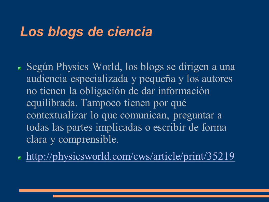 Los blogs de ciencia Según Physics World, los blogs se dirigen a una audiencia especializada y pequeña y los autores no tienen la obligación de dar información equilibrada.