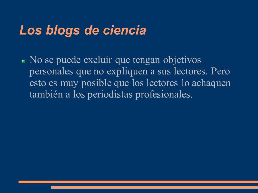 Los blogs de ciencia No se puede excluir que tengan objetivos personales que no expliquen a sus lectores.