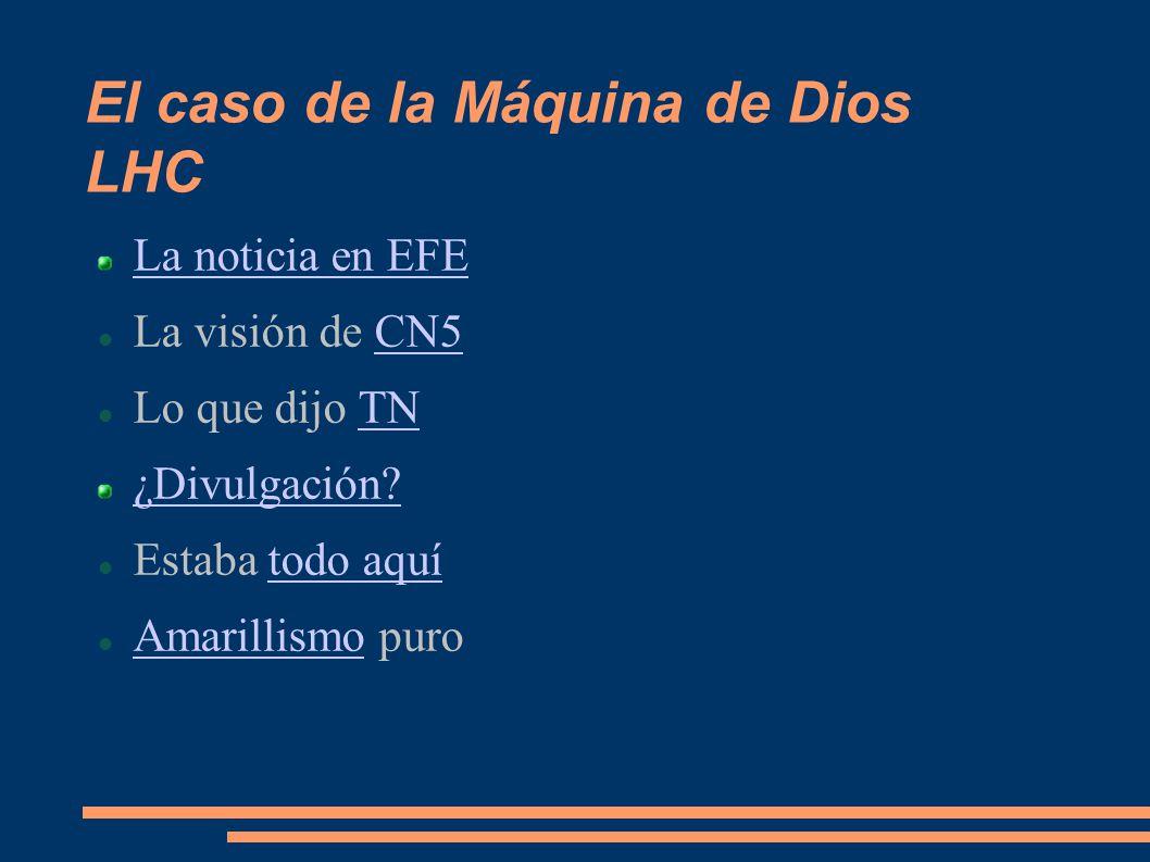 El caso de la Máquina de Dios LHC La noticia en EFE La visión de CN5CN5 Lo que dijo TNTN ¿Divulgación.