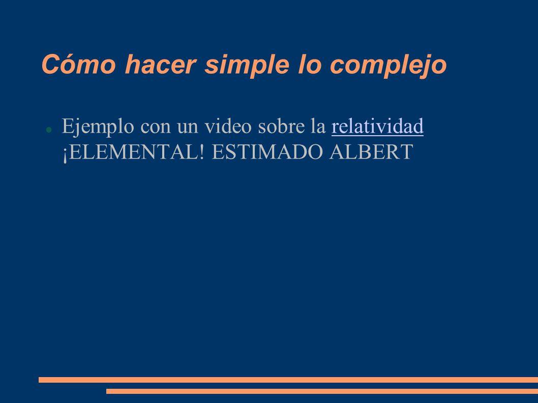 Cómo hacer simple lo complejo Ejemplo con un video sobre la relatividad ¡ELEMENTAL.