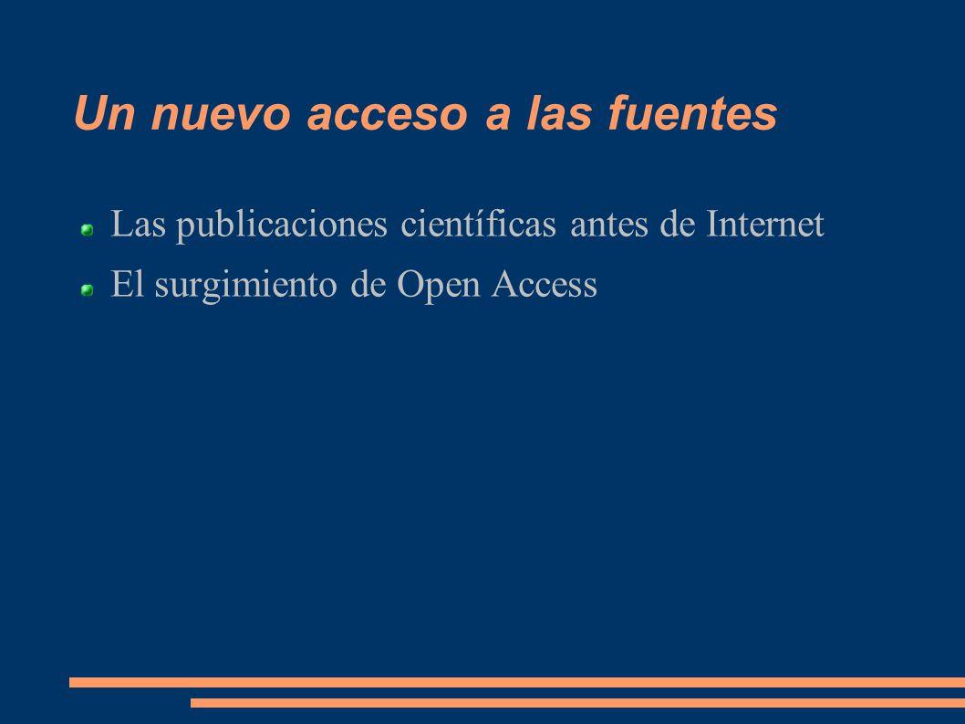 Un nuevo acceso a las fuentes Las publicaciones científicas antes de Internet El surgimiento de Open Access